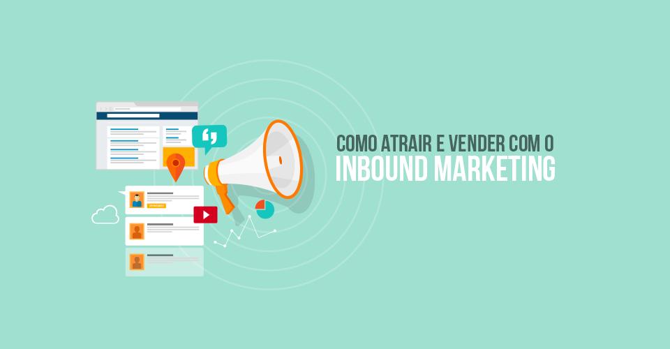 Como atrair e vender mais com o Inbound Marketing